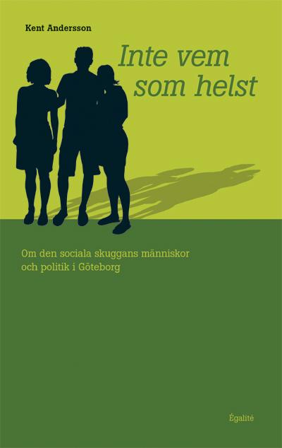 Inte vem som helst - om den sociala skuggans människor och politik i Göteborg av Kent Andersson